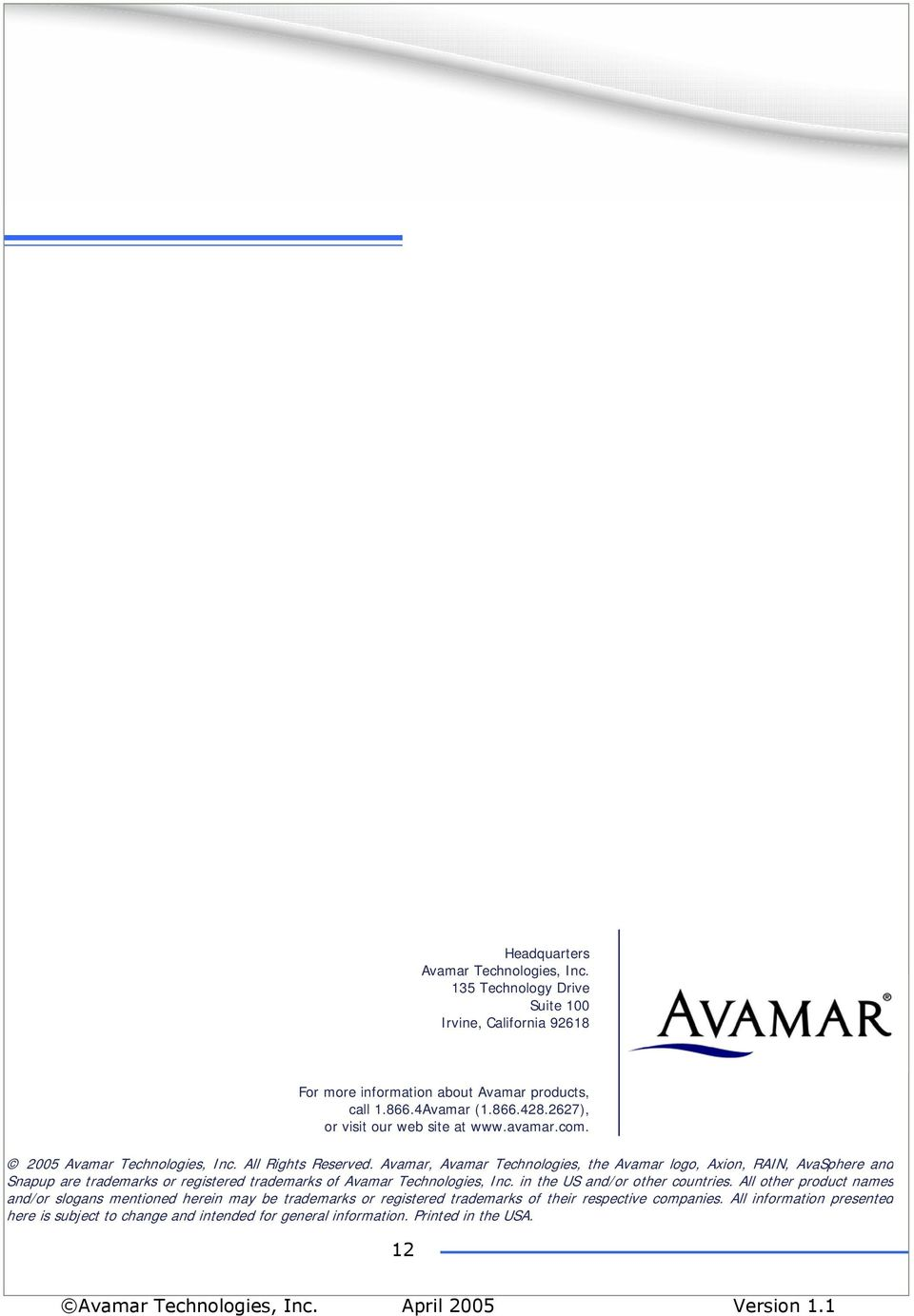 Avamar, Avamar Technologies, the Avamar logo, Axion, RAIN, AvaSphere and Snapup are trademarks or registered trademarks of Avamar Technologies, Inc.