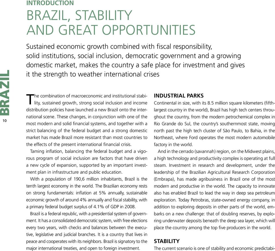 growth, strong social inclusion and income distribution policies have launched a new Brazil onto the international scene.