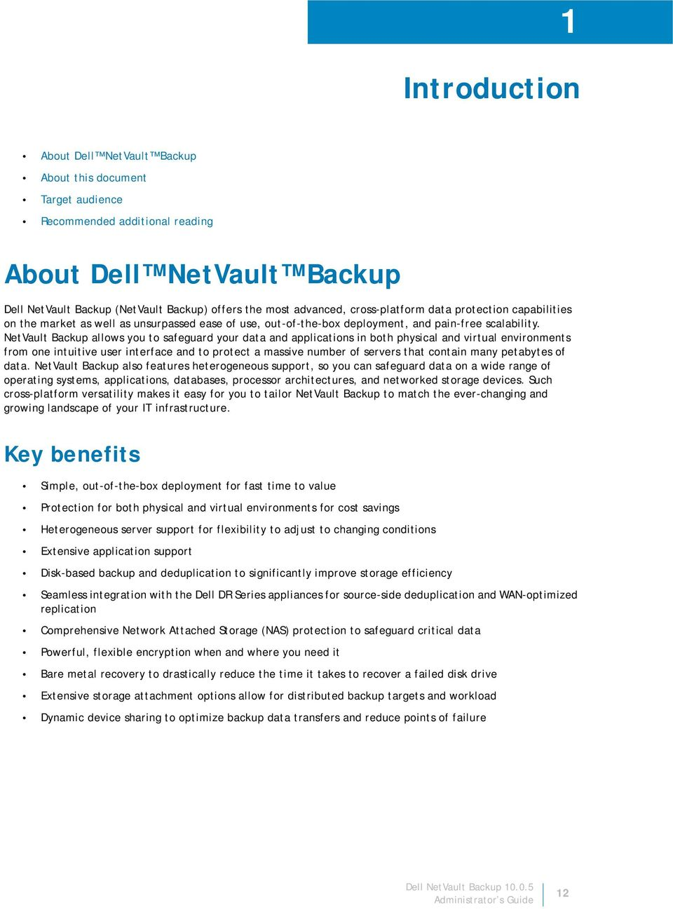 NetVault Backup allows you to safeguard your data and applications in both physical and virtual environments from one intuitive user interface and to protect a massive number of servers that contain