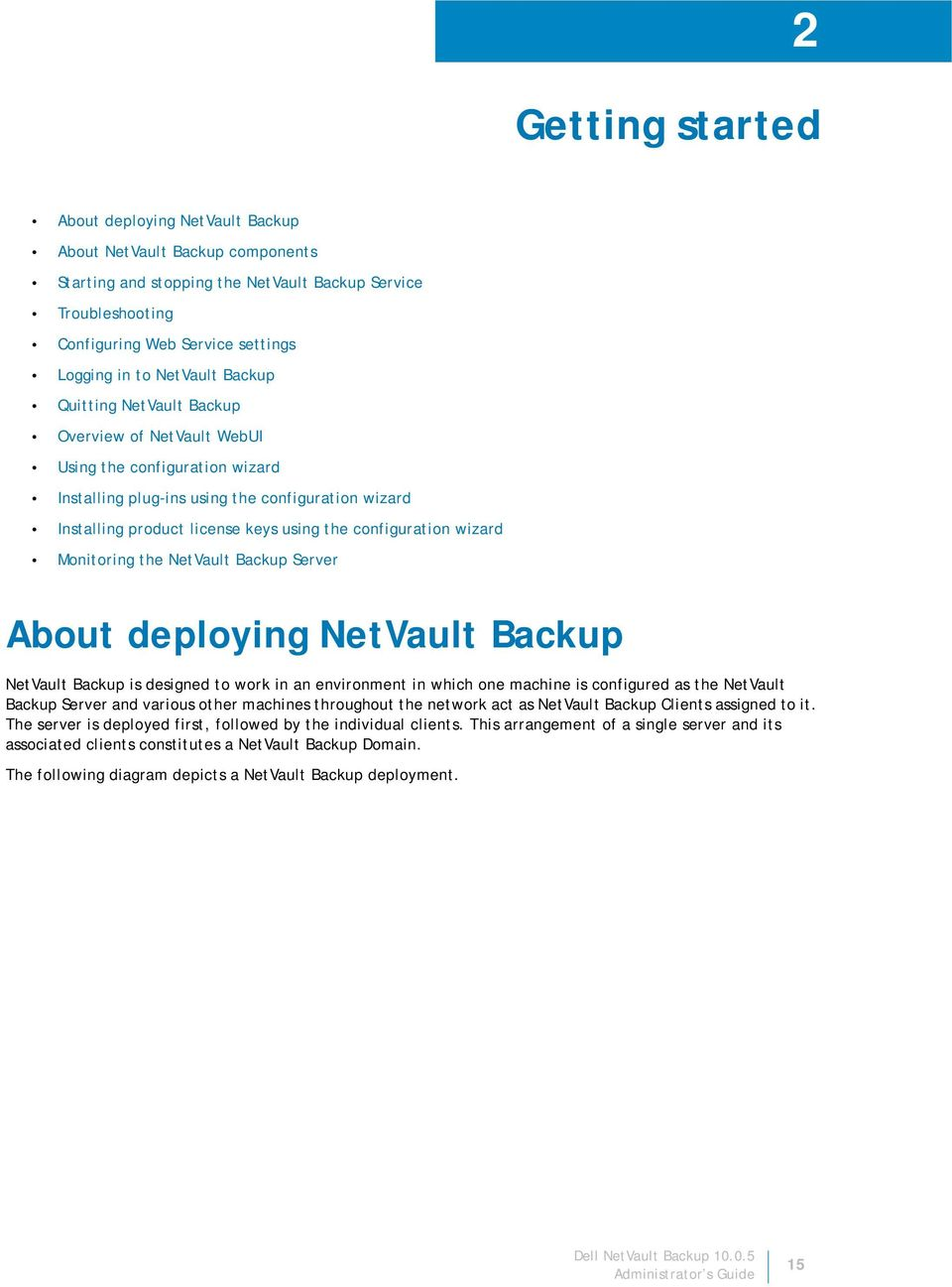 configuration wizard Monitoring the NetVault Backup Server About deploying NetVault Backup NetVault Backup is designed to work in an environment in which one machine is configured as the NetVault