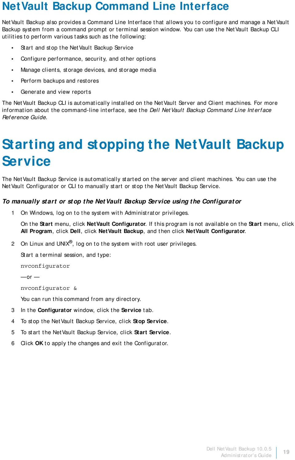 You can use the NetVault Backup CLI utilities to perform various tasks such as the following: Start and stop the NetVault Backup Service Configure performance, security, and other options Manage