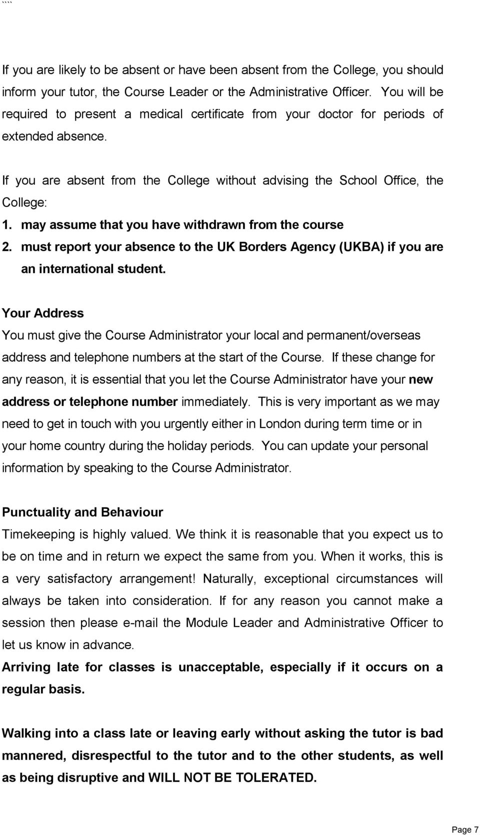 may assume that you have withdrawn from the course 2. must report your absence to the UK Borders Agency (UKBA) if you are an international student.