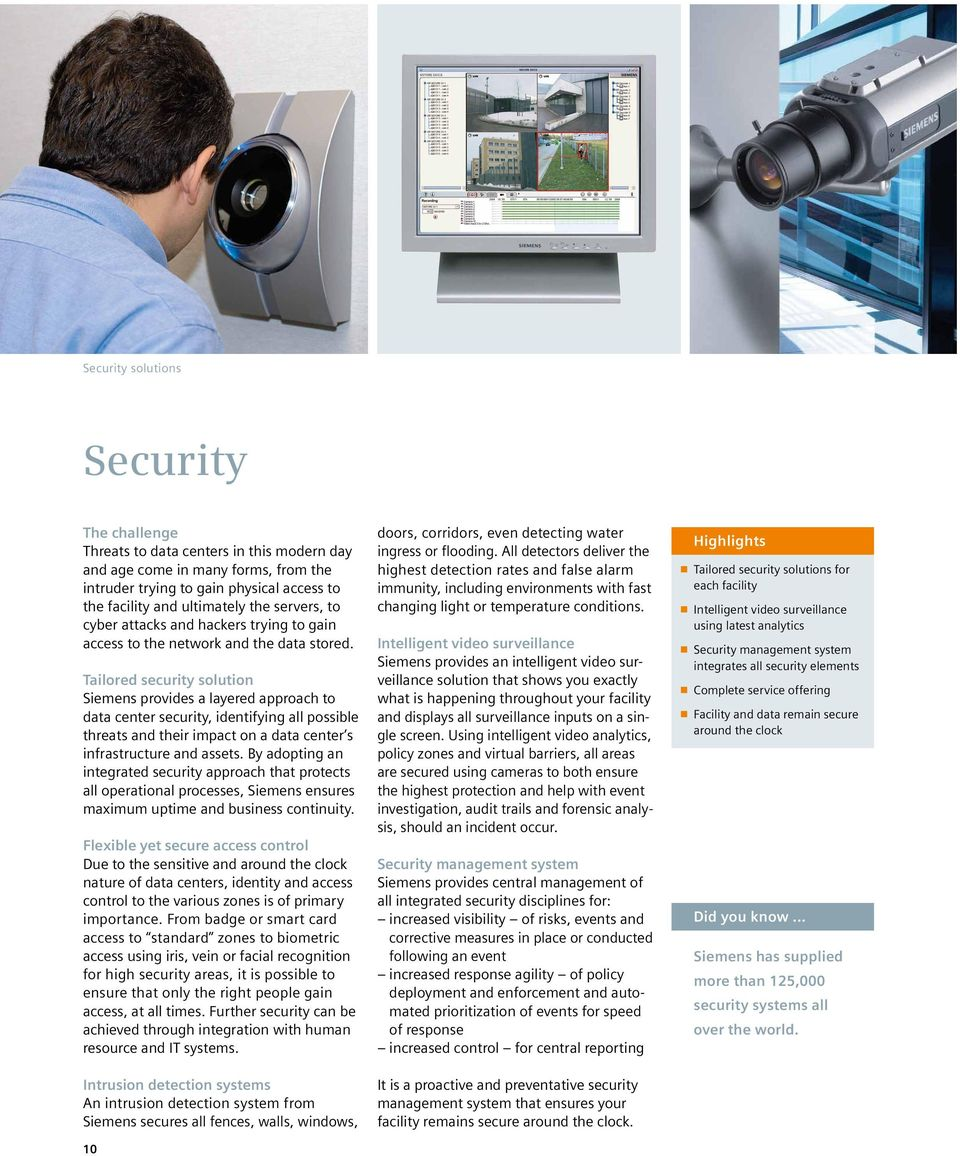 Tailored security solution Siemens provides a layered approach to data center security, identifying all possible threats and their impact on a data center s infrastructure and assets.