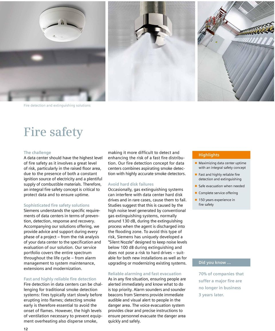 Therefore, an integral fire safety concept is critical to protect data and to ensure uptime.