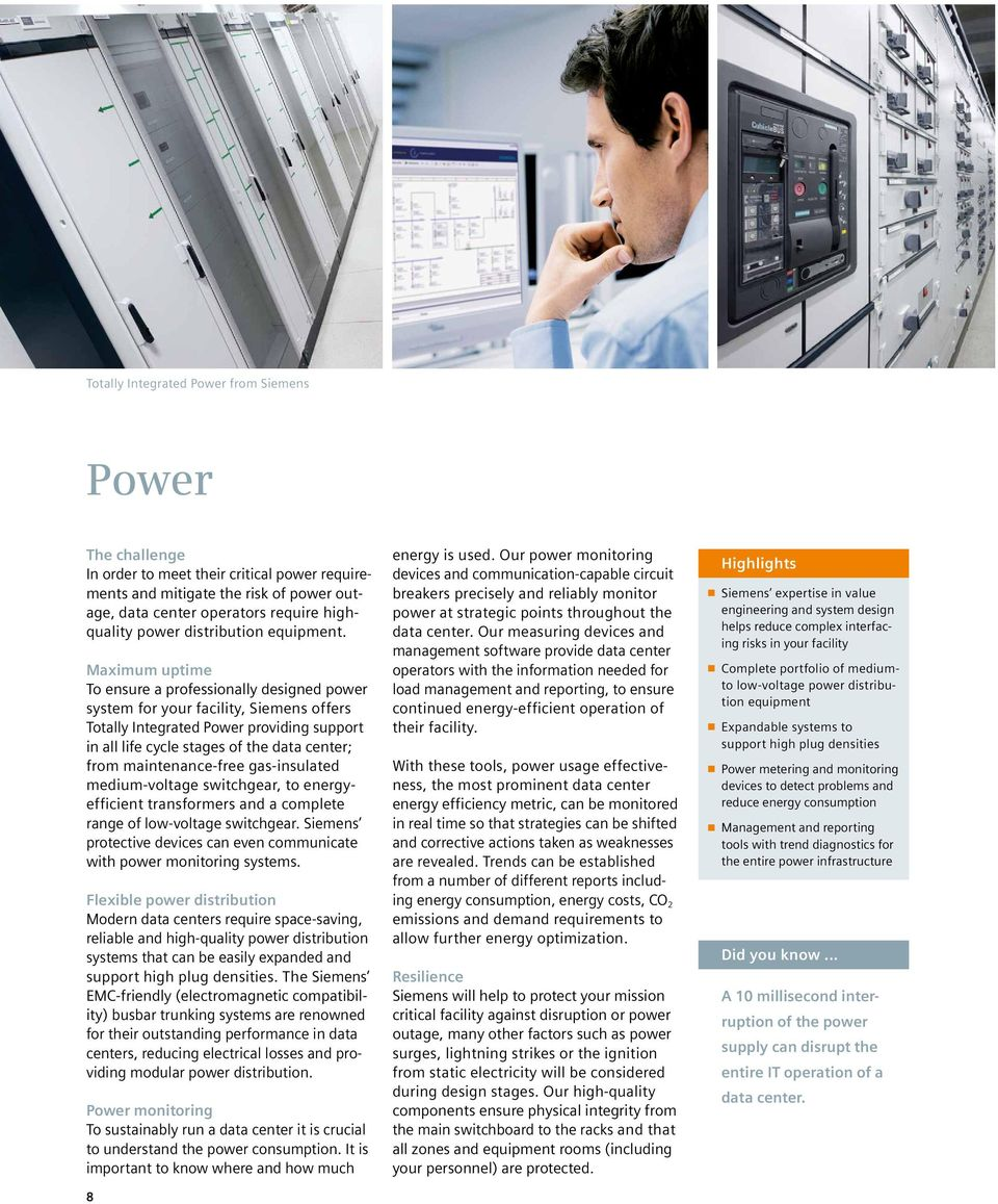 Maximum uptime To ensure a professionally designed power system for your facility, Siemens offers Totally Integrated Power providing support in all life cycle stages of the data center; from