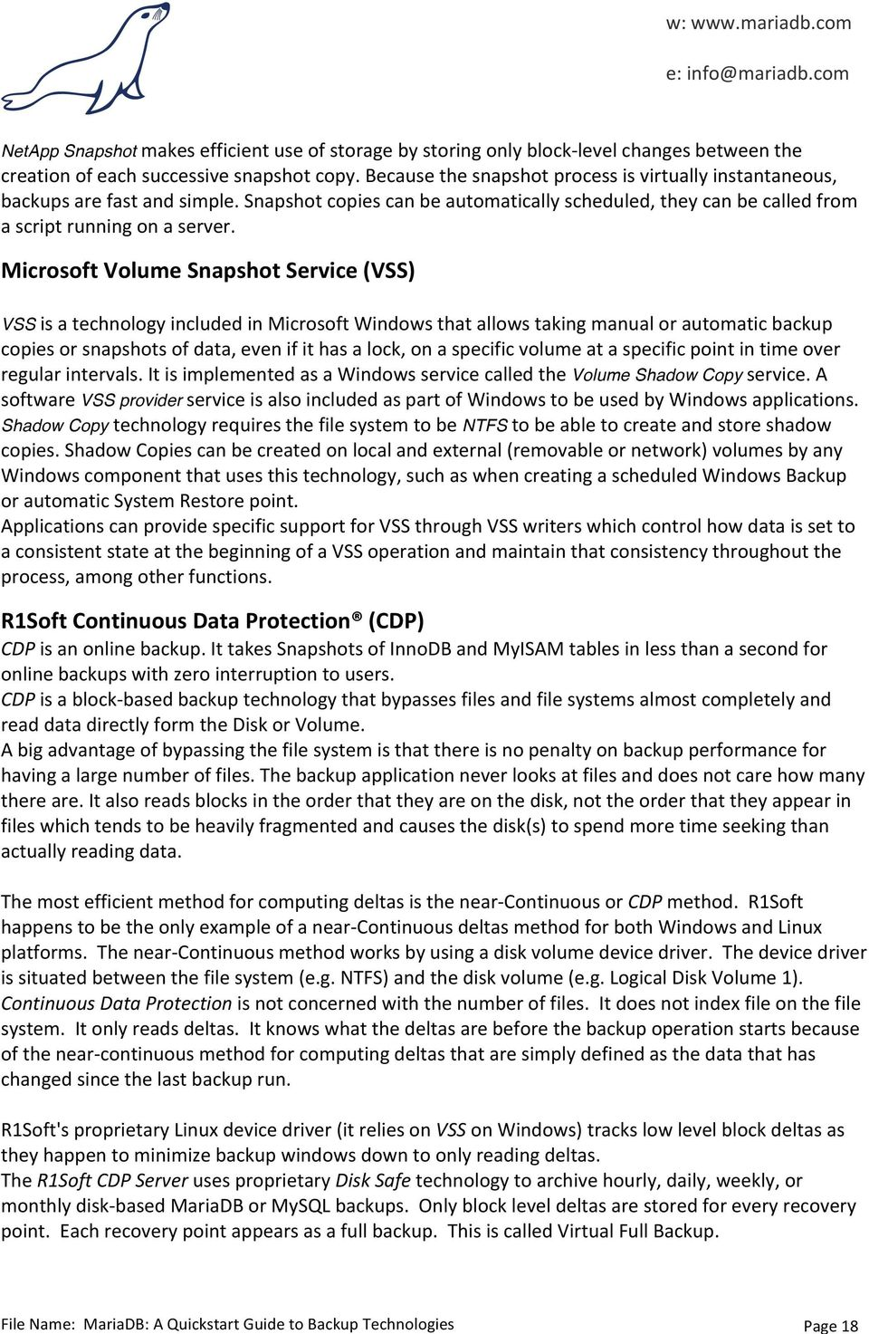 Microsoft Volume Snapshot Service (VSS) VSS is a technology included in Microsoft Windows that allows taking manual or automatic backup copies or snapshots of data, even if it has a lock, on a