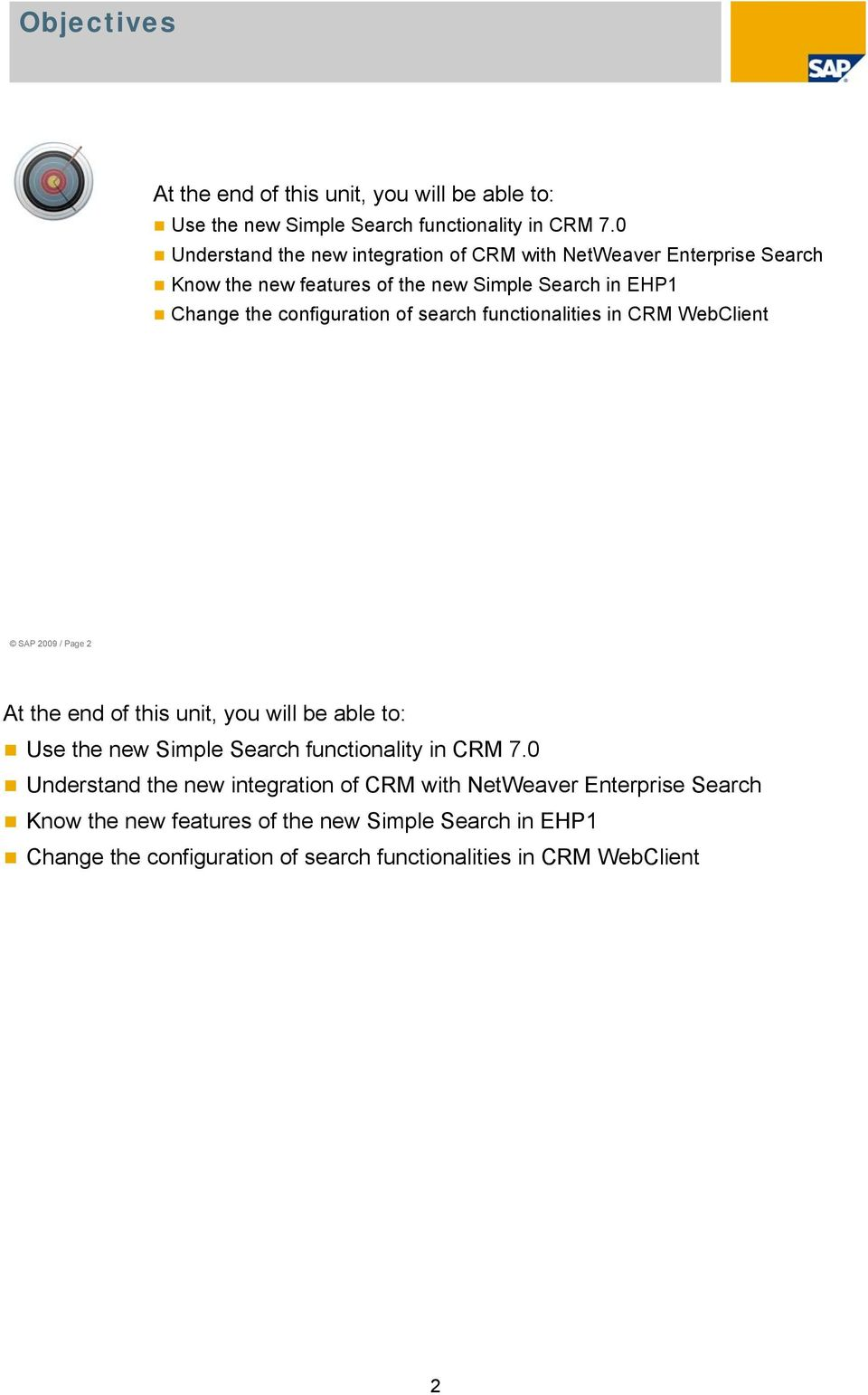 of search functionalities in CRM WebClient SAP 2009 / Page 2 At the end of this unit, you will be able to: Use the new Simple Search functionality in