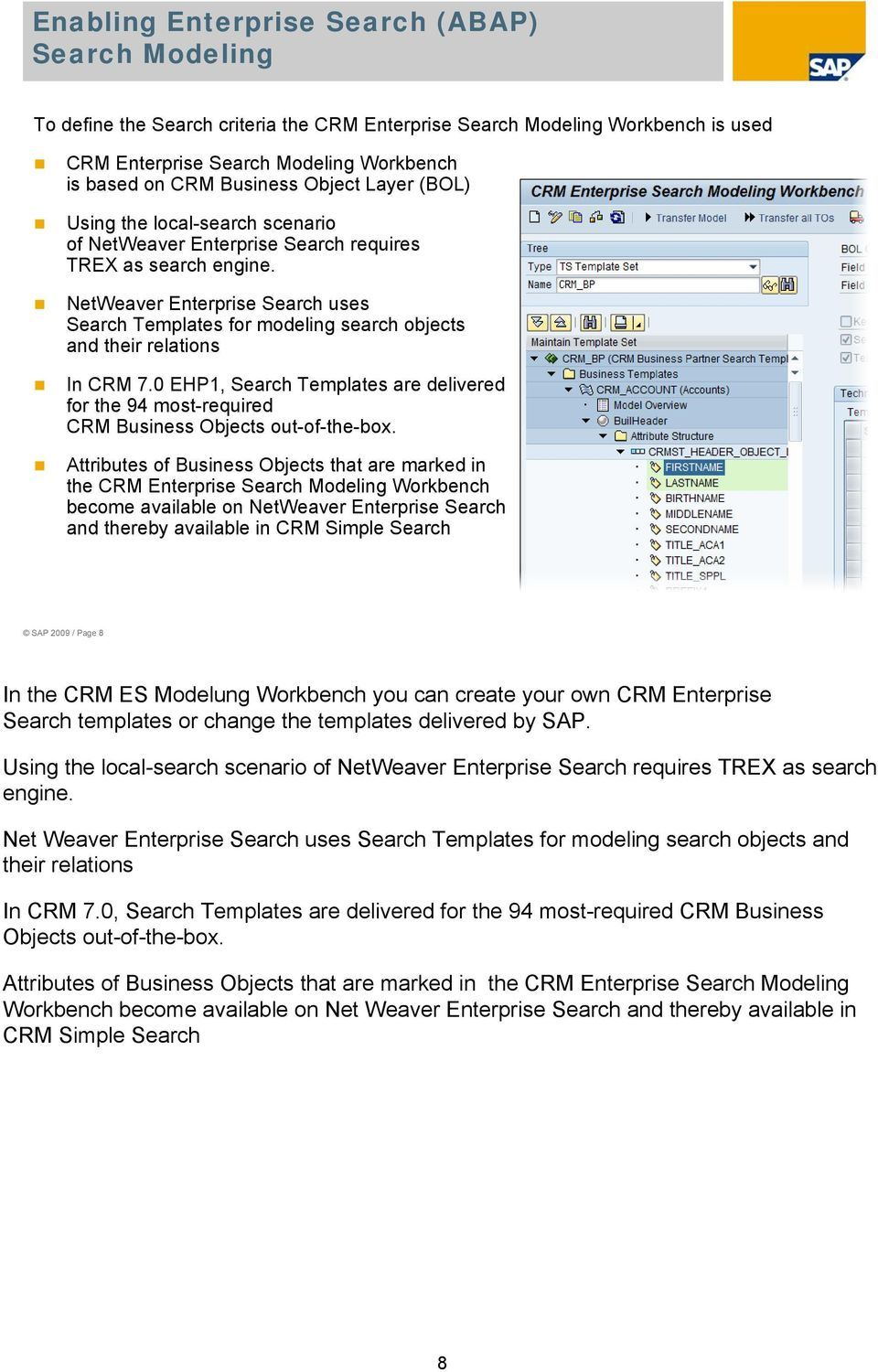 NetWeaver Enterprise Search uses Search Templates for modeling search objects and their relations In CRM 7.