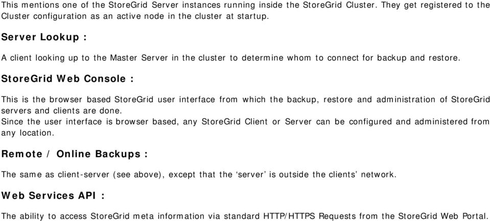 StoreGrid Web Console : This is the browser based StoreGrid user interface from which the backup, restore and administration of StoreGrid servers and clients are done.