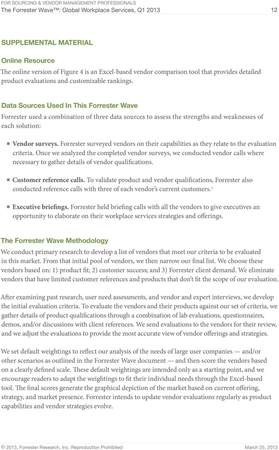 Data Sources Used In This Forrester Wave Forrester used a combination of three data sources to assess the strengths and weaknesses of each solution: Vendor surveys.
