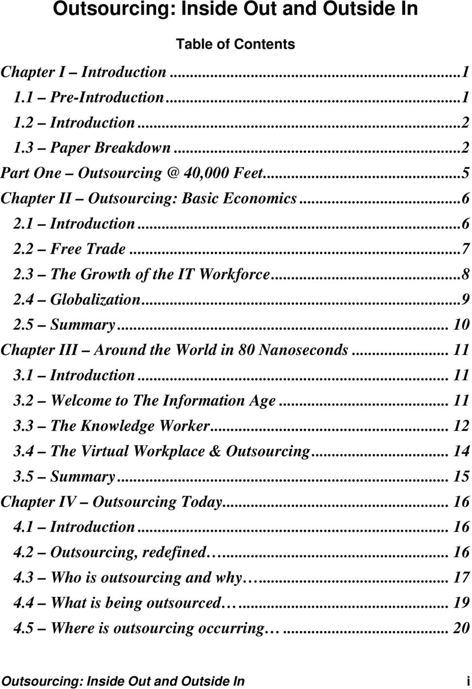 .. 10 Chapter III Around the World in 80 Nanoseconds... 11 3.1 Introduction... 11 3.2 Welcome to The Information Age... 11 3.3 The Knowledge Worker... 12 3.4 The Virtual Workplace & Outsourcing... 14 3.