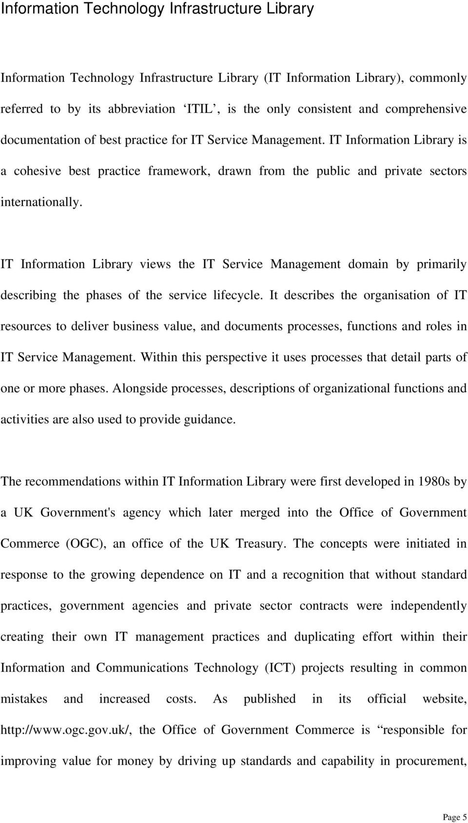 IT Information Library views the IT Service Management domain by primarily describing the phases of the service lifecycle.