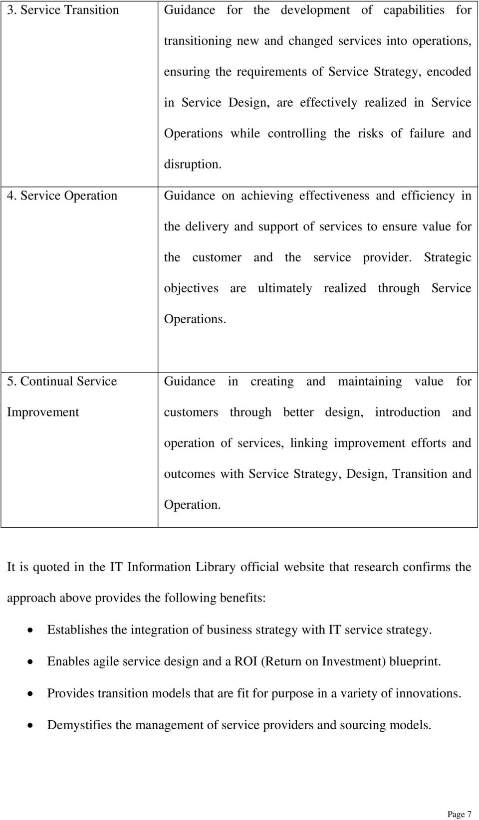 Service Operation Guidance on achieving effectiveness and efficiency in the delivery and support of services to ensure value for the customer and the service provider.