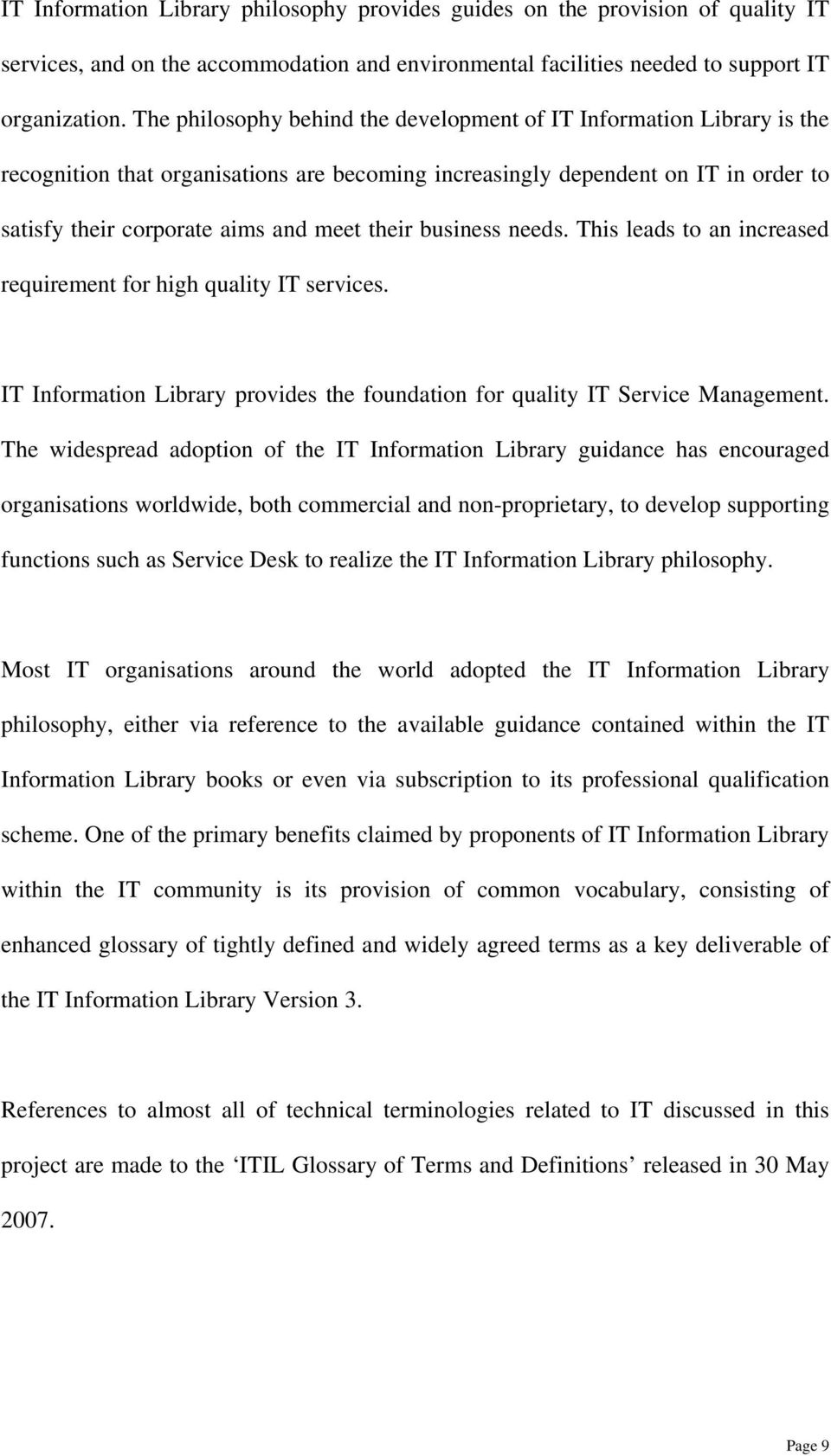 business needs. This leads to an increased requirement for high quality IT services. IT Information Library provides the foundation for quality IT Service Management.