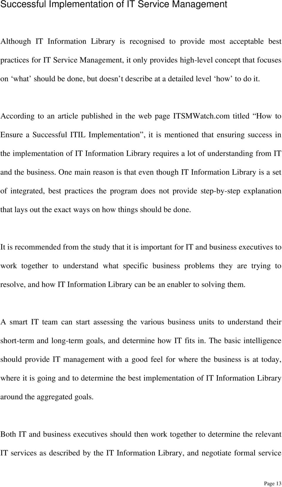 com titled How to Ensure a Successful ITIL Implementation, it is mentioned that ensuring success in the implementation of IT Information Library requires a lot of understanding from IT and the