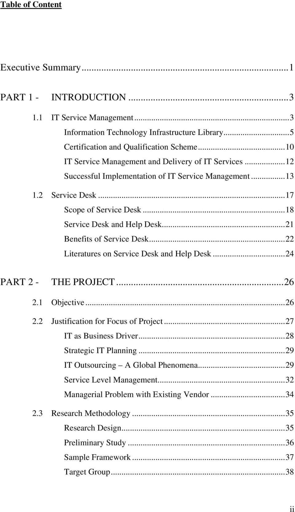 ..21 Benefits of Service Desk...22 Literatures on Service Desk and Help Desk...24 PART 2 - THE PROJECT...26 2.1 Objective...26 2.2 Justification for Focus of Project...27 IT as Business Driver.