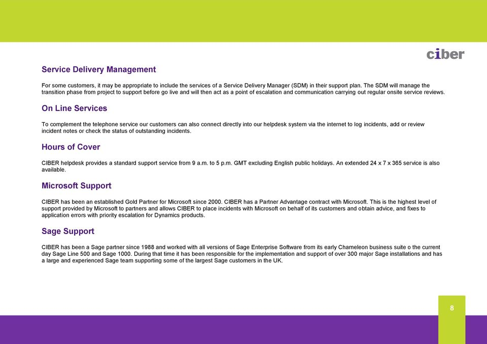On Line Services To complement the telephone service our customers can also connect directly into our helpdesk system via the internet to log incidents, add or review incident notes or check the