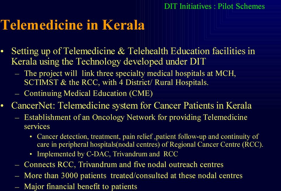Continuing Medical Education (CME) CancerNet: Telemedicine system for Cancer Patients in Kerala Establishment of an Oncology Network for providing Telemedicine services Cancer detection, treatment,