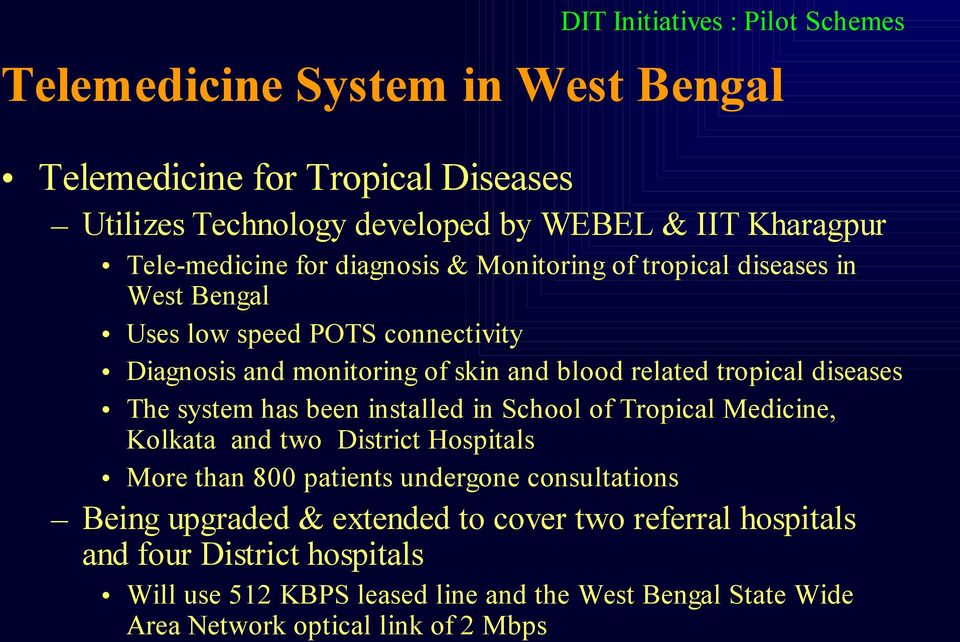 tropical diseases The system has been installed in School of Tropical Medicine, Kolkata and two District Hospitals More than 800 patients undergone consultations