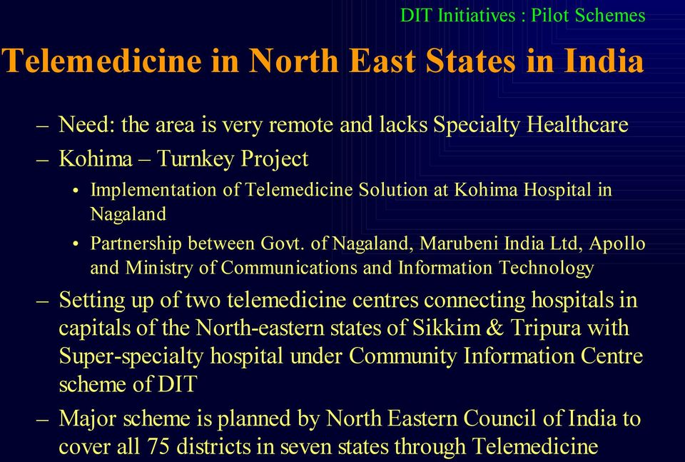of Nagaland, Marubeni India Ltd, Apollo and Ministry of Communications and Information Technology Setting up of two telemedicine centres connecting hospitals in