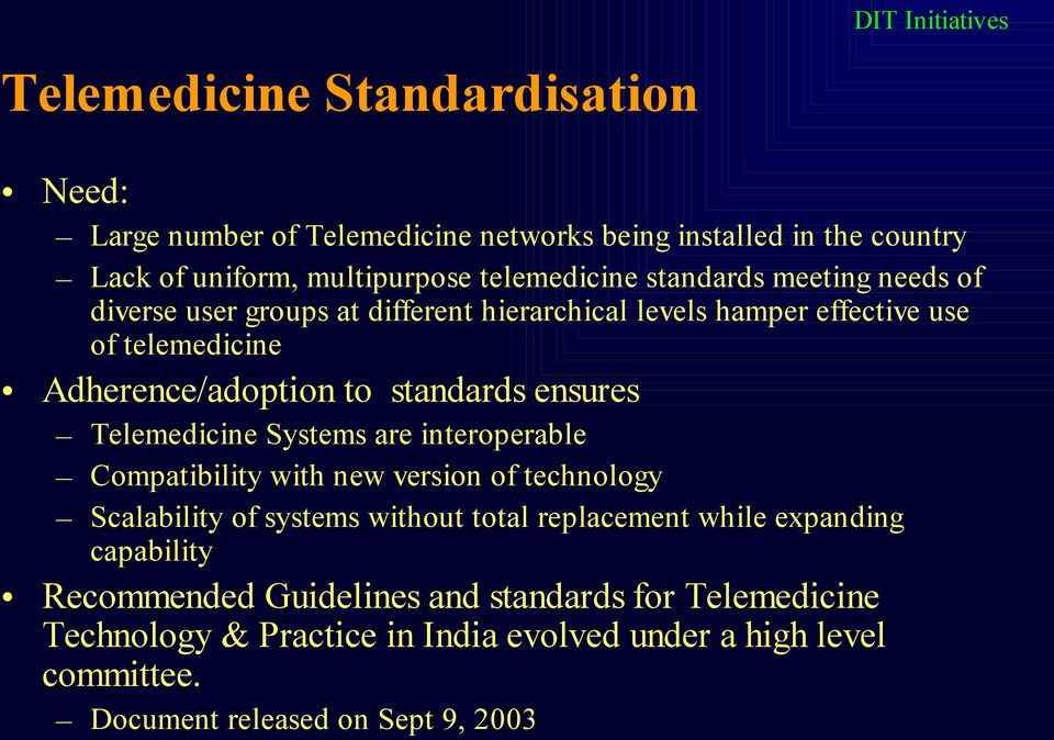 standards ensures Telemedicine Systems are interoperable Compatibility with new version of technology Scalability of systems without total replacement while