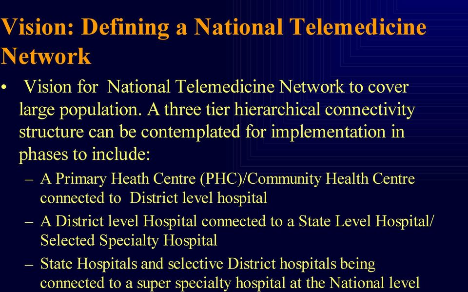 Centre (PHC)/Community Health Centre connected to District level hospital A District level Hospital connected to a State Level