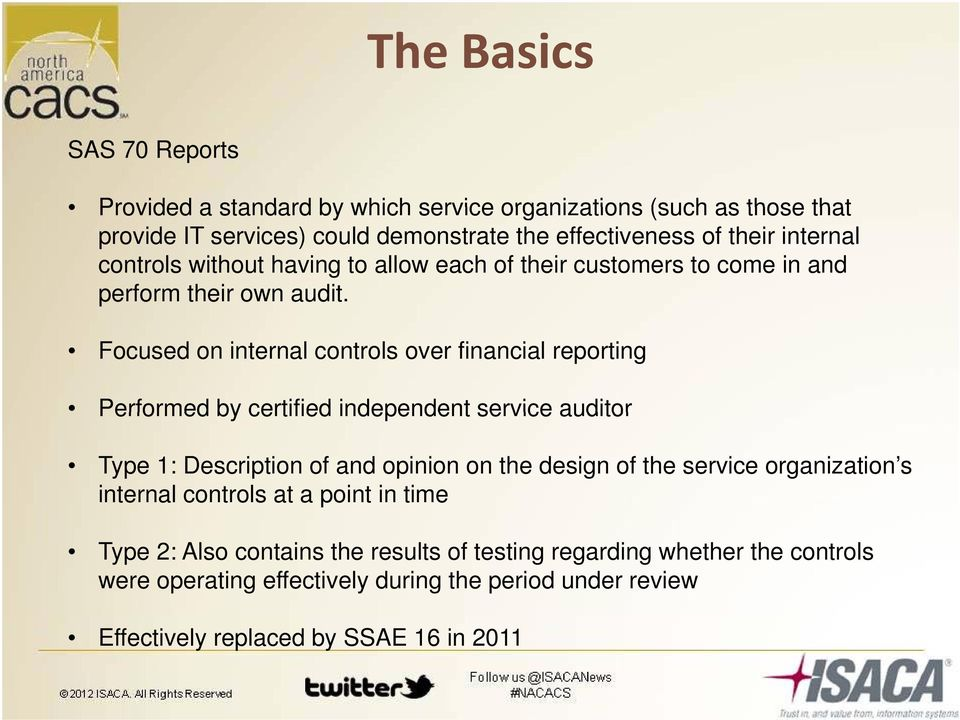 Focused on internal controls over financial reporting Performed by certified independent service auditor Type 1: Description of and opinion on the design of the