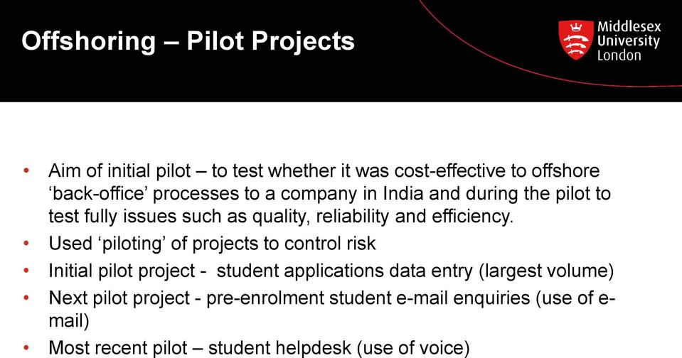 Used piloting of projects to control risk Initial pilot project - student applications data entry (largest volume)