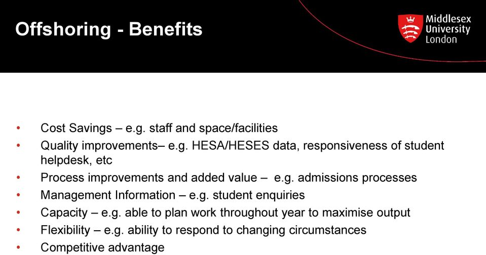 e.g. staff and space/facilities Quality improvements e.g. HESA/HESES data, responsiveness of student helpdesk, etc Process improvements and added value e.