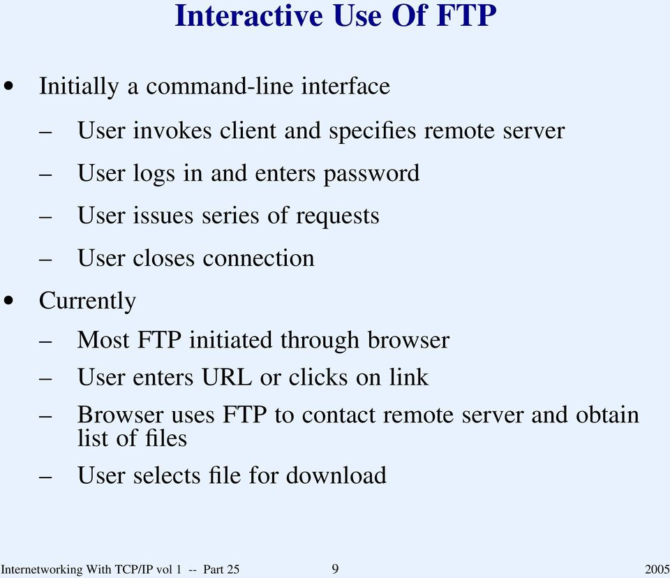initiate through browser User enters URL or clicks on link Browser uses FTP to contact remote server an