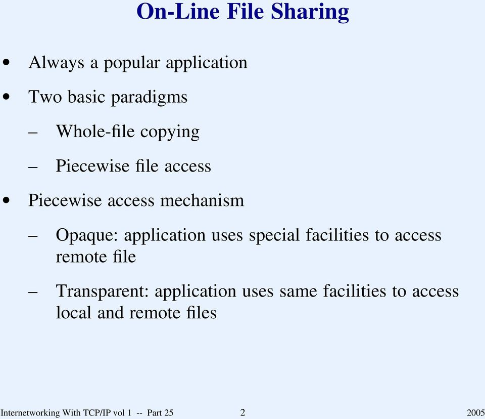 special facilities to access remote file Transparent: application uses same