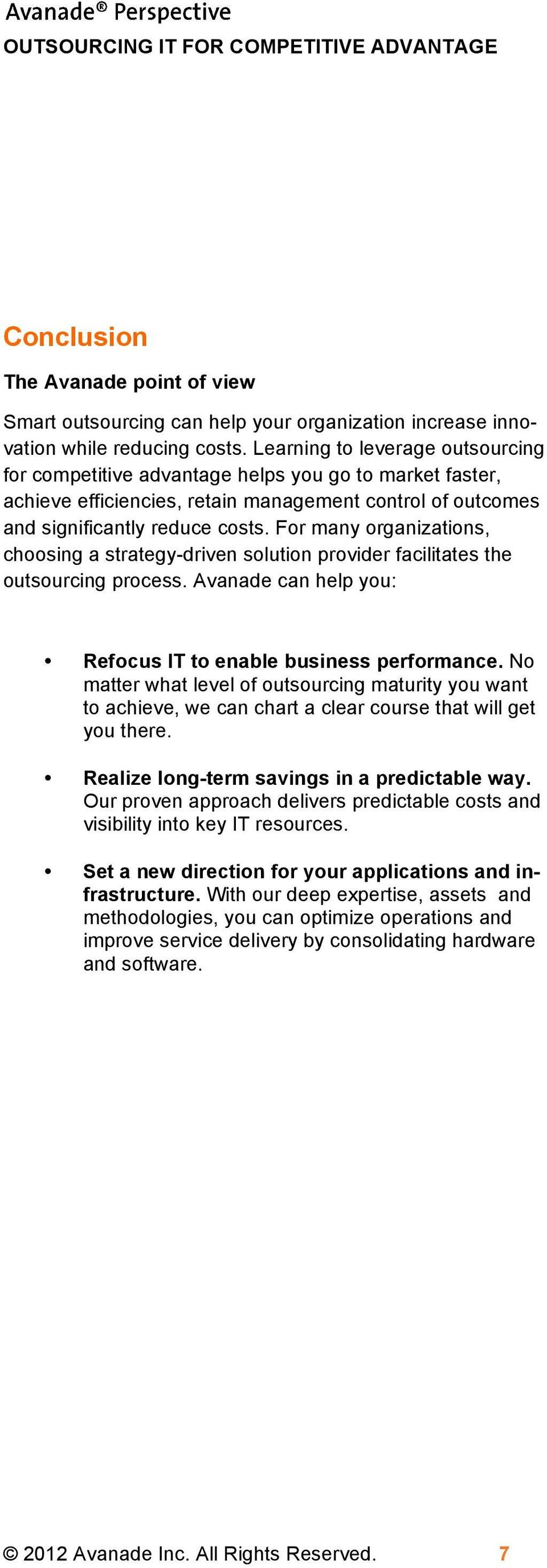 For many organizations, choosing a strategy-driven solution provider facilitates the outsourcing process. Avanade can help you: Refocus IT to enable business performance.
