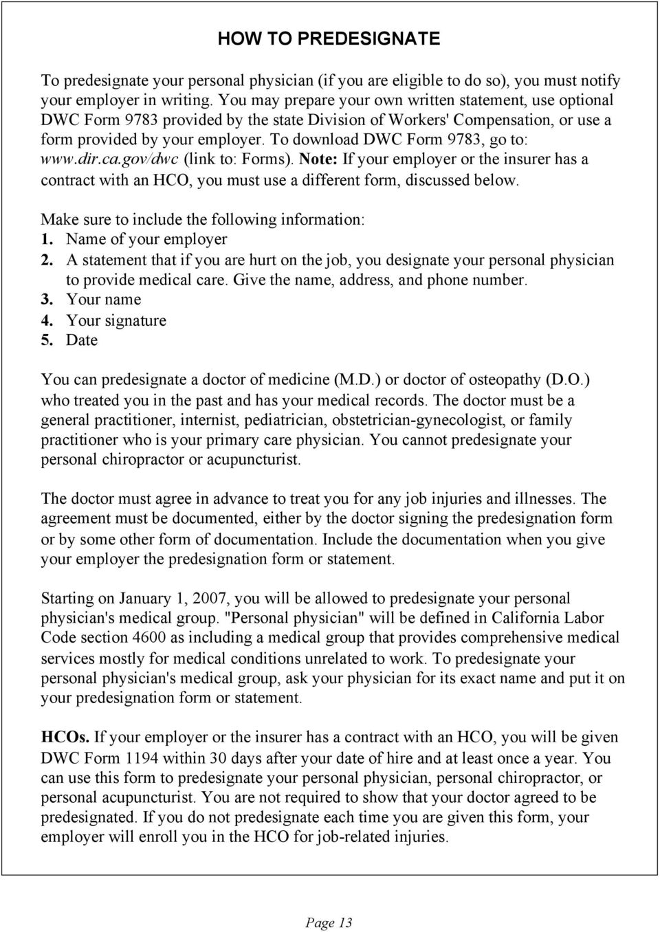 To download DWC Form 9783, go to: www.dir.ca.gov/dwc (link to: Forms). Note: If your employer or the insurer has a contract with an HCO, you must use a different form, discussed below.
