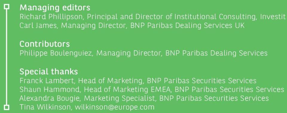 Special thanks Franck Lambert, Head of Marketing, BNP Paribas Securities Services Shaun Hammond, Head of Marketing EMEA, BNP