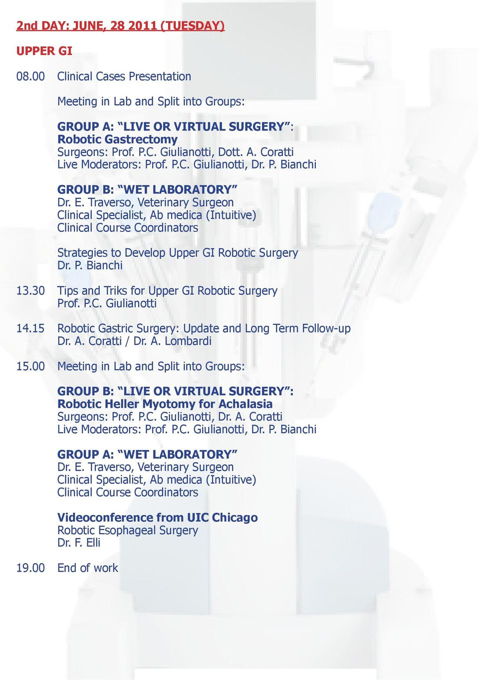Bianchi 13.30 Tips and Triks for Upper GI Robotic Surgery 14.15 Robotic Gastric Surgery: Update and Long Term Follow-up Dr. A. Coratti / Dr. A. Lombardi 15.