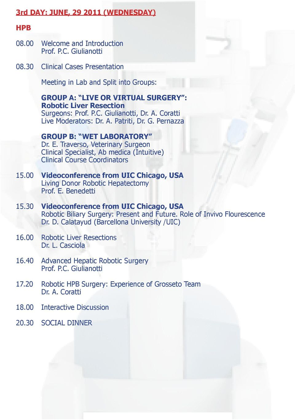 E. Traverso, Veterinary Surgeon Clinical Specialist, Ab medica (Intuitive) Clinical Course Coordinators 15.00 Videoconference from UIC Chicago, USA Living Donor Robotic Hepatectomy Prof. E.