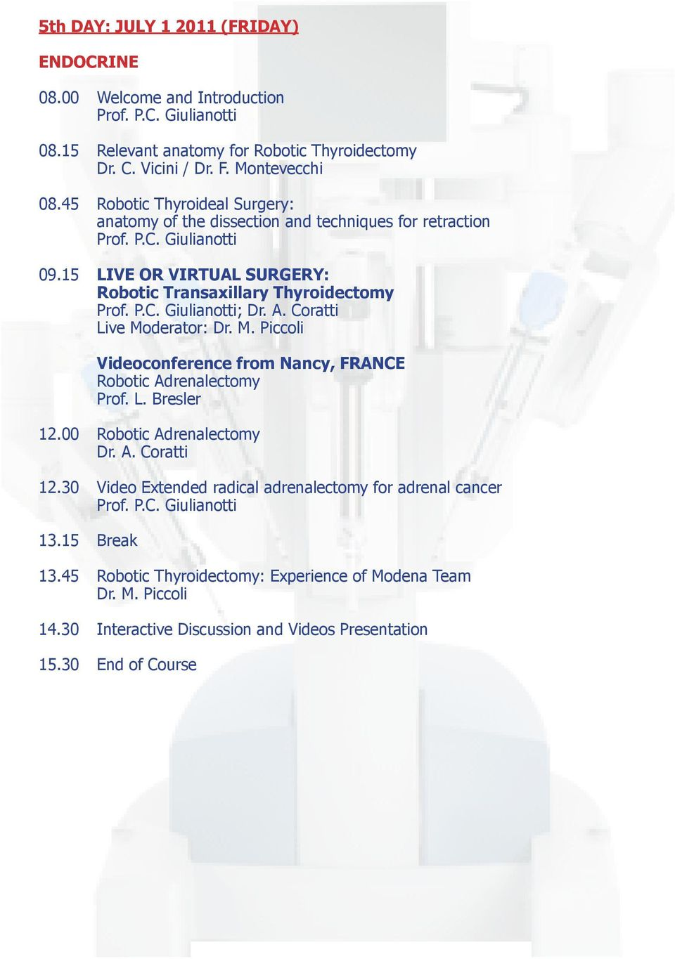 Coratti Live Moderator: Dr. M. Piccoli Videoconference from Nancy, FRANCE Robotic Adrenalectomy Prof. L. Bresler 12.00 Robotic Adrenalectomy Dr. A. Coratti 12.