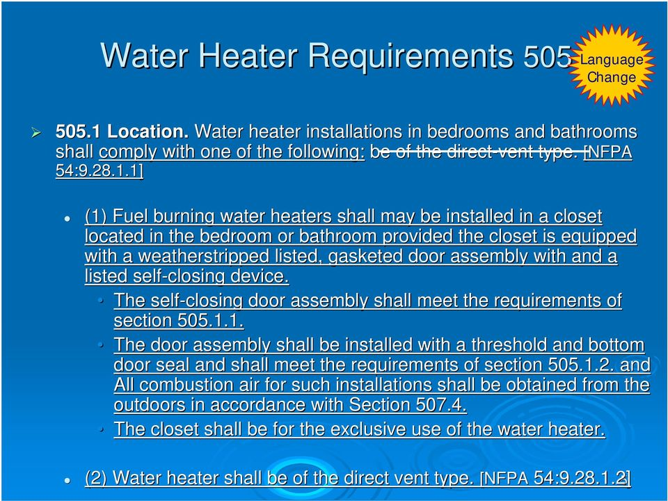 1] (1) Fuel burning water heaters shall may be installed in a closet located in the bedroom or bathroom provided the closet is equipped ed with a weatherstripped listed, gasketed door assembly with