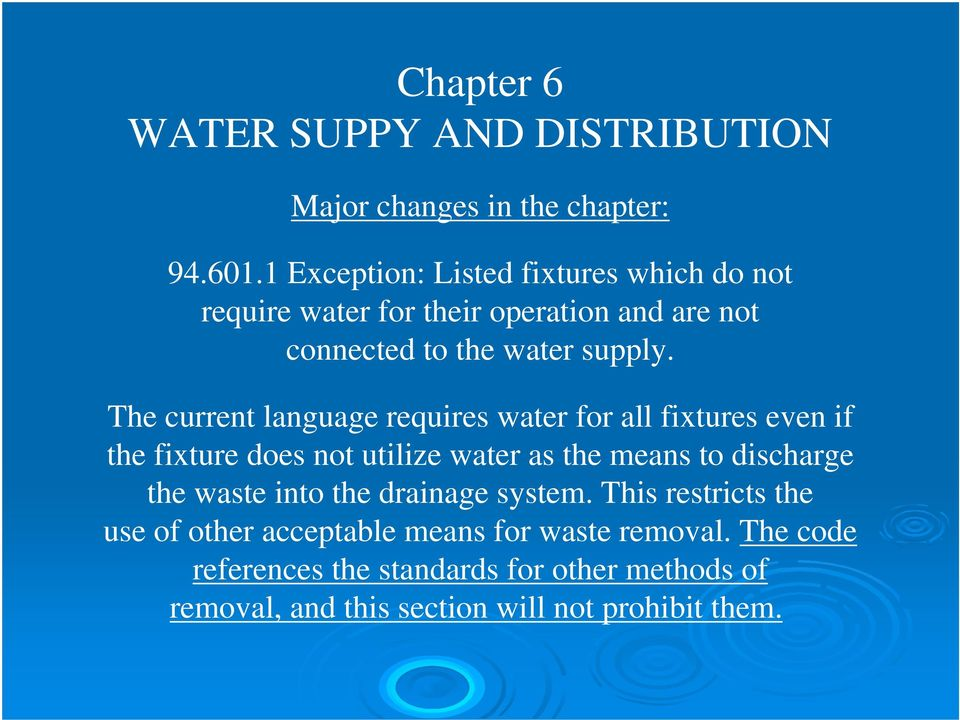 The current language requires water for all fixtures even if the fixture does not utilize water as the means to discharge the waste