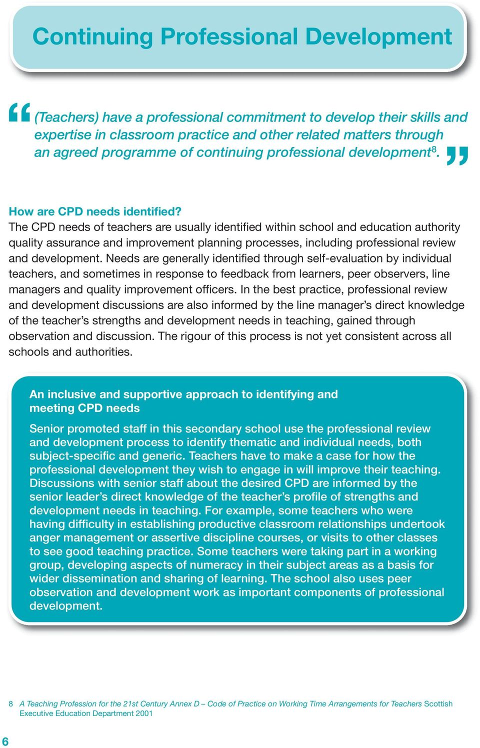 The CPD needs of teachers are usually identified within school and education authority quality assurance and improvement planning processes, including professional review and development.