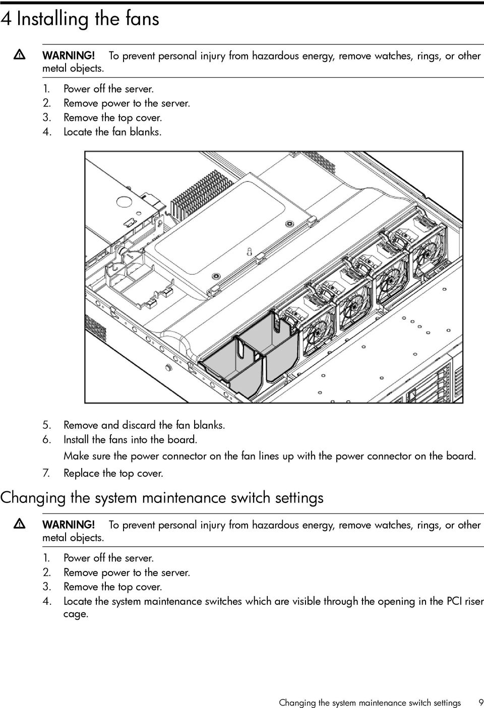 Make sure the power connector on the fan lines up with the power connector on the board. 7. Replace the top cover. Changing the system maintenance switch settings WARNING! metal objects.