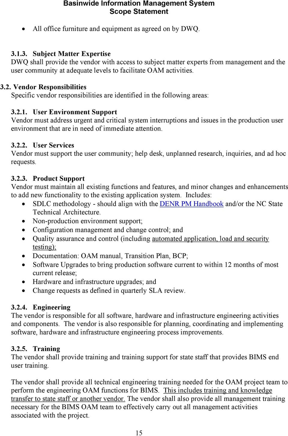 Vendor Responsibilities Specific vendor responsibilities are identified in the following areas: 3.2.1.
