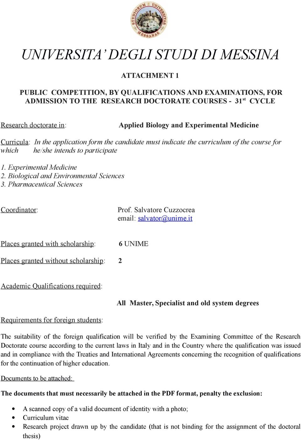 Biological and Environmental Sciences 3. Pharmaceutical Sciences Coordinator: Prof. Salvatore Cuzzocrea email: salvator@unime.