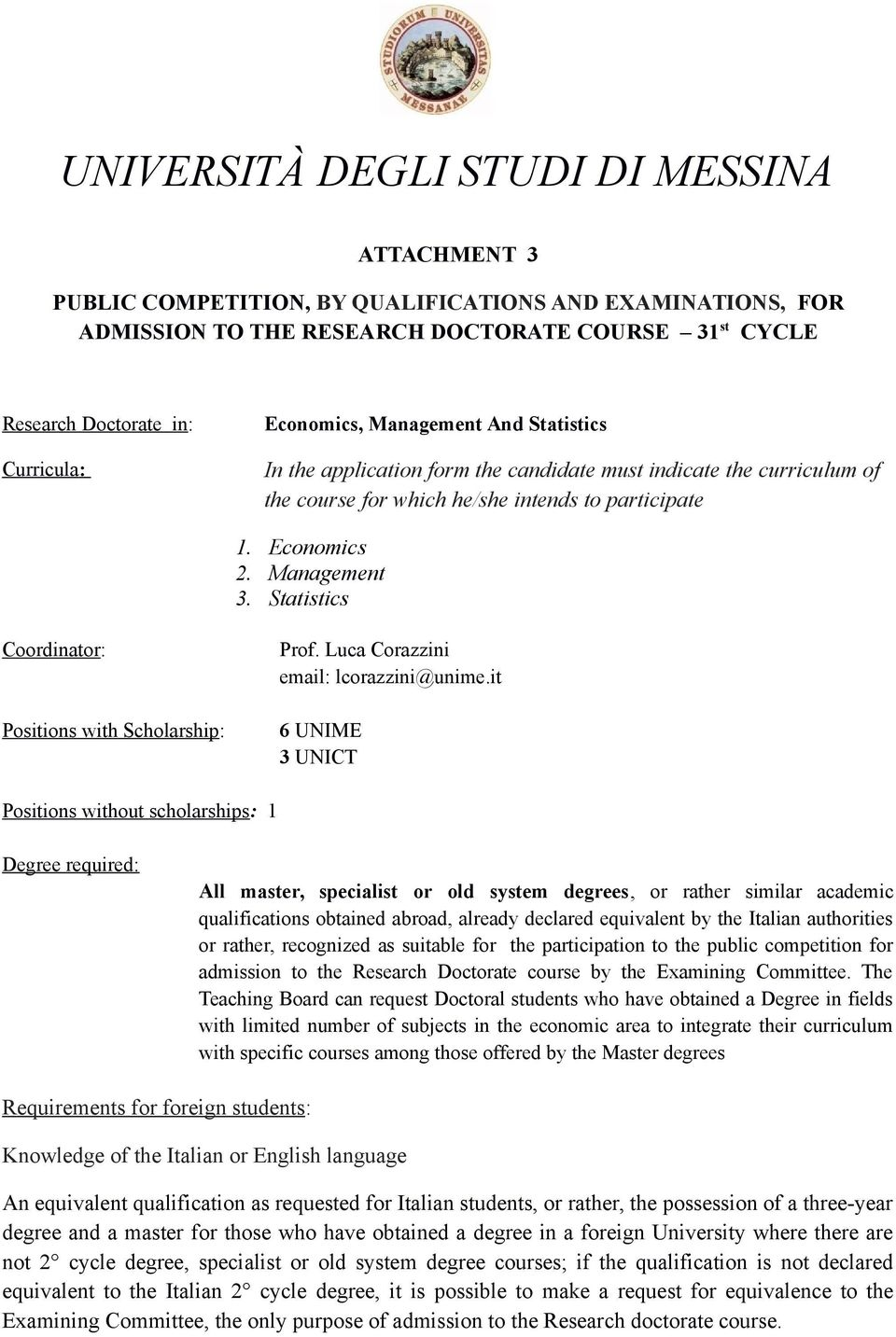 Statistics Coordinator: Positions with Scholarship: Prof. Luca Corazzini email: lcorazzini@unime.