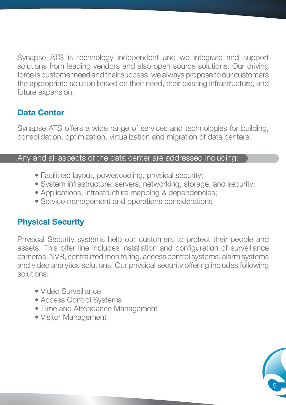 Data Center Synapse ATS offers a wide range of services and technologies for building, consolidation, optimization, virtualization and migration of data centers.