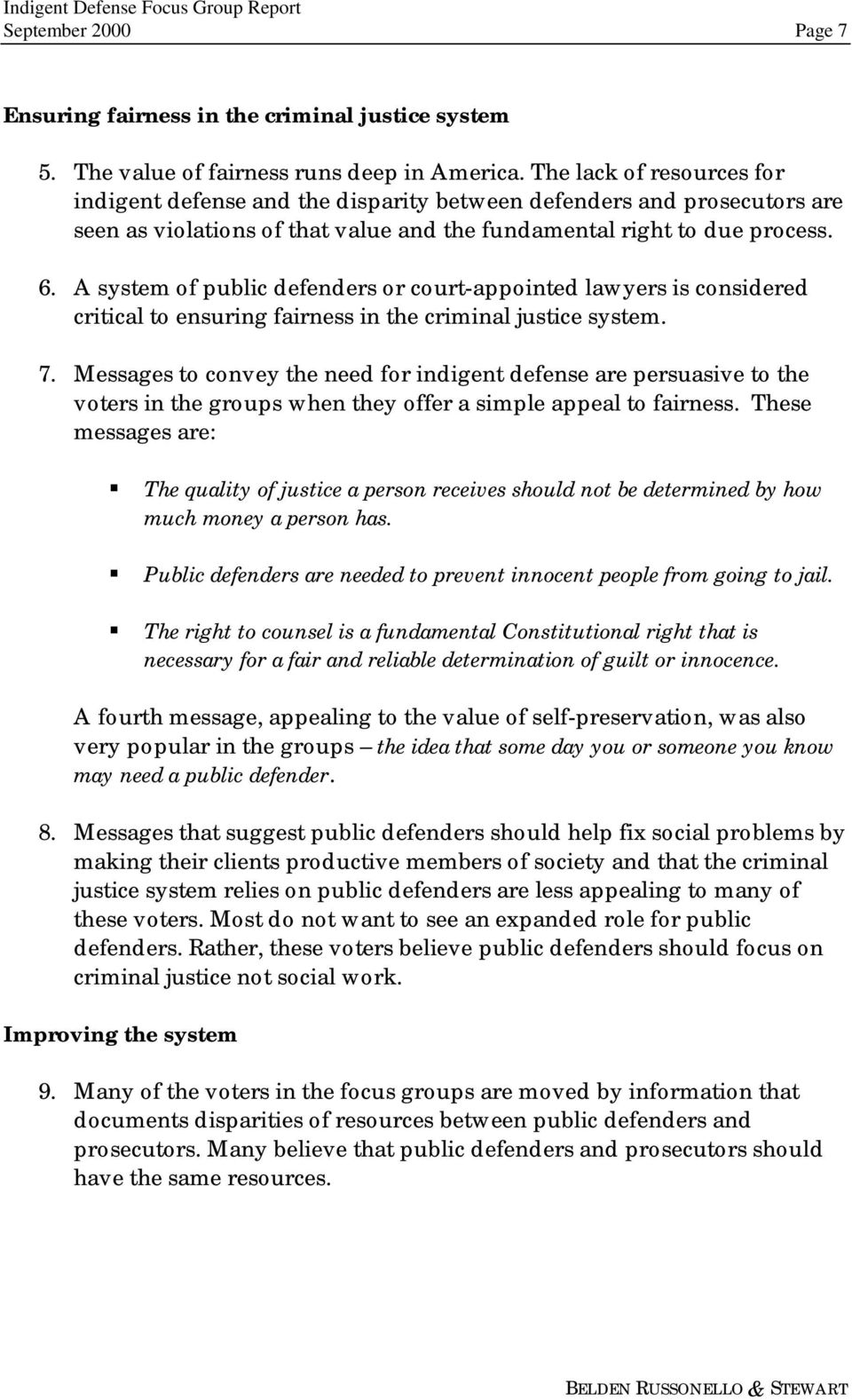 A system of public defenders or court-appointed lawyers is considered critical to ensuring fairness in the criminal justice system. 7.