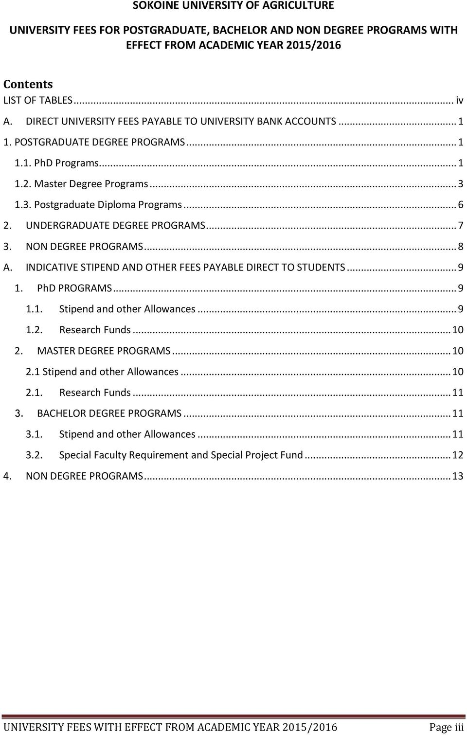 UNDERGRADUATE DEGREE PROGRAMS... 7 3. NON DEGREE PROGRAMS... 8 A. INDICATIVE STIPEND AND OTHER FEES PAYABLE DIRECT TO STUDENTS... 9. PhD PROGRAMS... 9.. Stipend other Allowances... 9.2.
