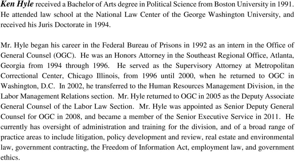 Hyle began his career in the Federal Bureau of Prisons in 1992 as an intern in the Office of General Counsel (OGC).