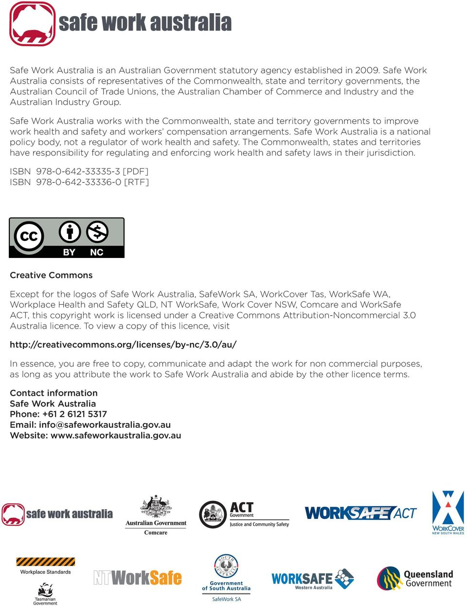 Australian Industry Group. Safe Work Australia works with the Commonwealth, state and territory governments to improve work health and safety and workers compensation arrangements.