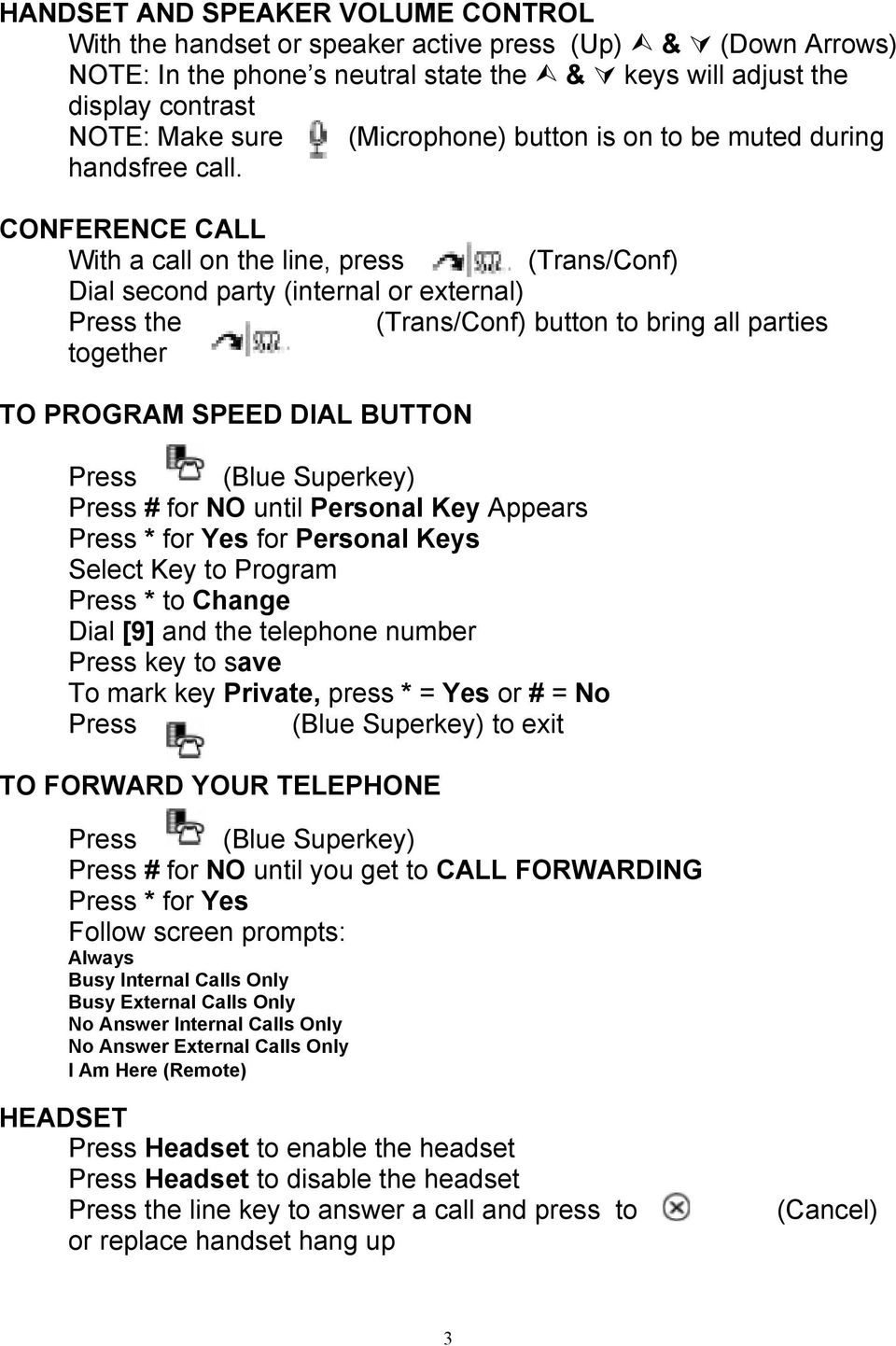 CONFERENCE CALL With a call on the line, press (Trans/Conf) Dial second party (internal or external) Press the (Trans/Conf) button to bring all parties together TO PROGRAM SPEED DIAL BUTTON Press